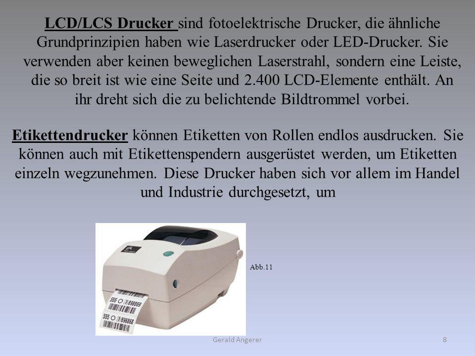 Gerald Angerer8 LCD/LCS Drucker sind fotoelektrische Drucker, die ähnliche Grundprinzipien haben wie Laserdrucker oder LED-Drucker. Sie verwenden aber