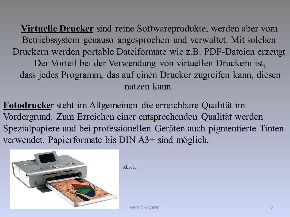 Gerald Angerer9 Virtuelle Drucker sind reine Softwareprodukte, werden aber vom Betriebssystem genauso angesprochen und verwaltet. Mit solchen Druckern