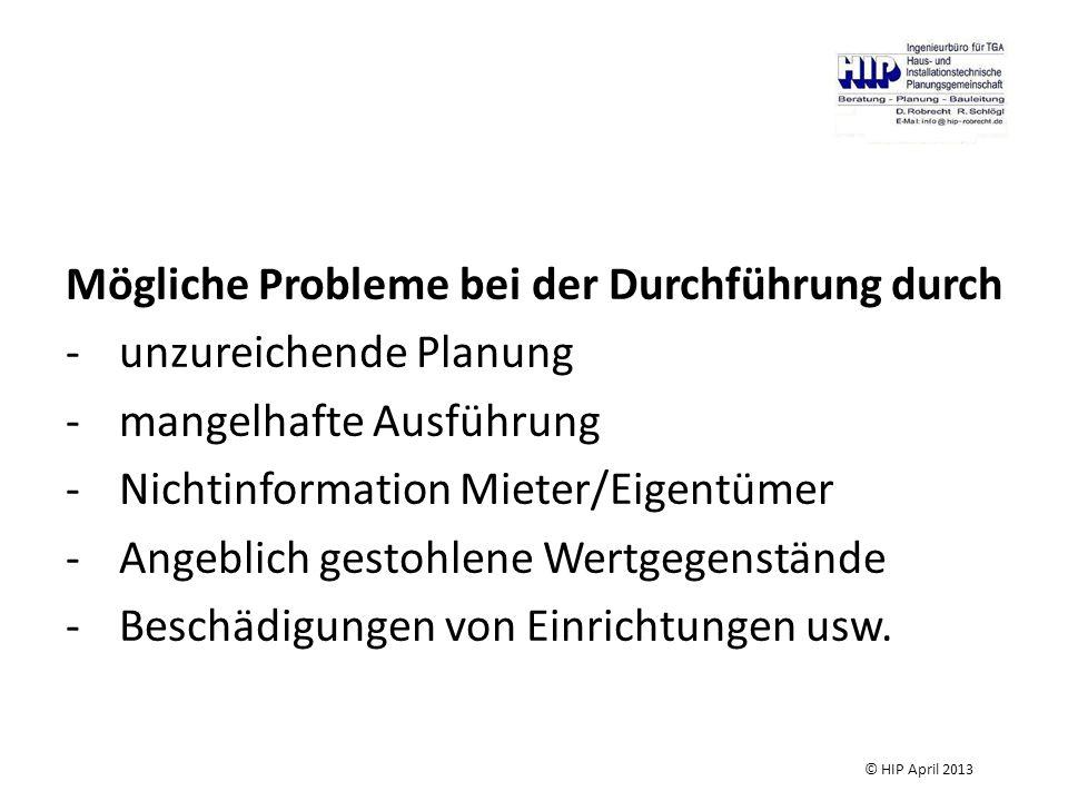 Mögliche Probleme bei der Durchführung durch -unzureichende Planung -mangelhafte Ausführung -Nichtinformation Mieter/Eigentümer -Angeblich gestohlene