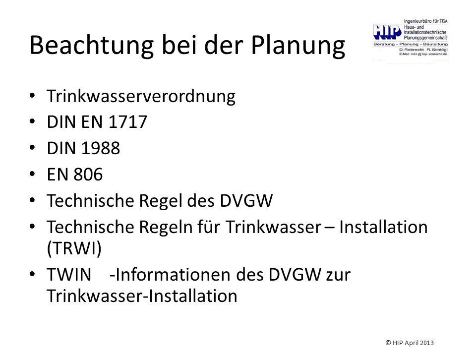 Beachtung bei der Planung Trinkwasserverordnung DIN EN 1717 DIN 1988 EN 806 Technische Regel des DVGW Technische Regeln für Trinkwasser – Installation