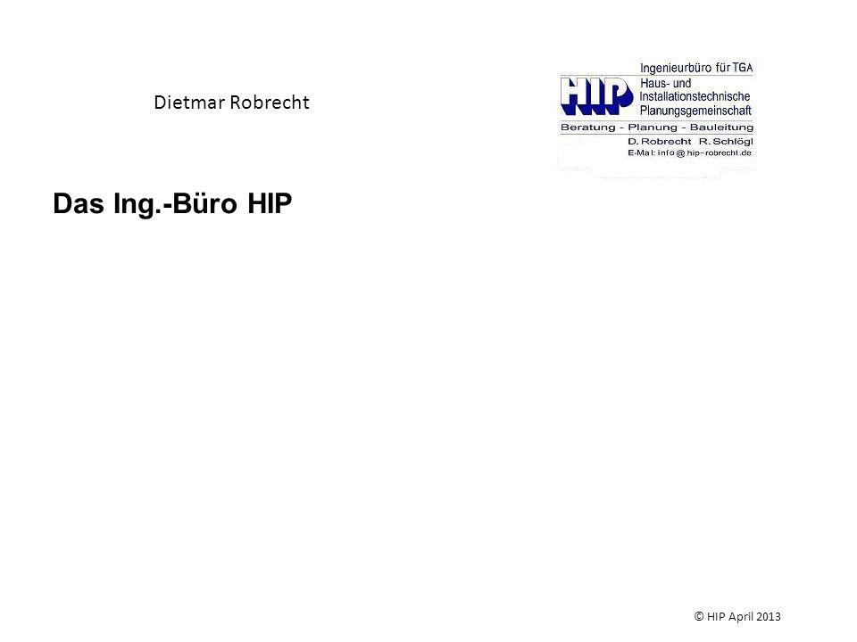 Dietmar Robrecht Das Ing.-Büro HIP © HIP April 2013