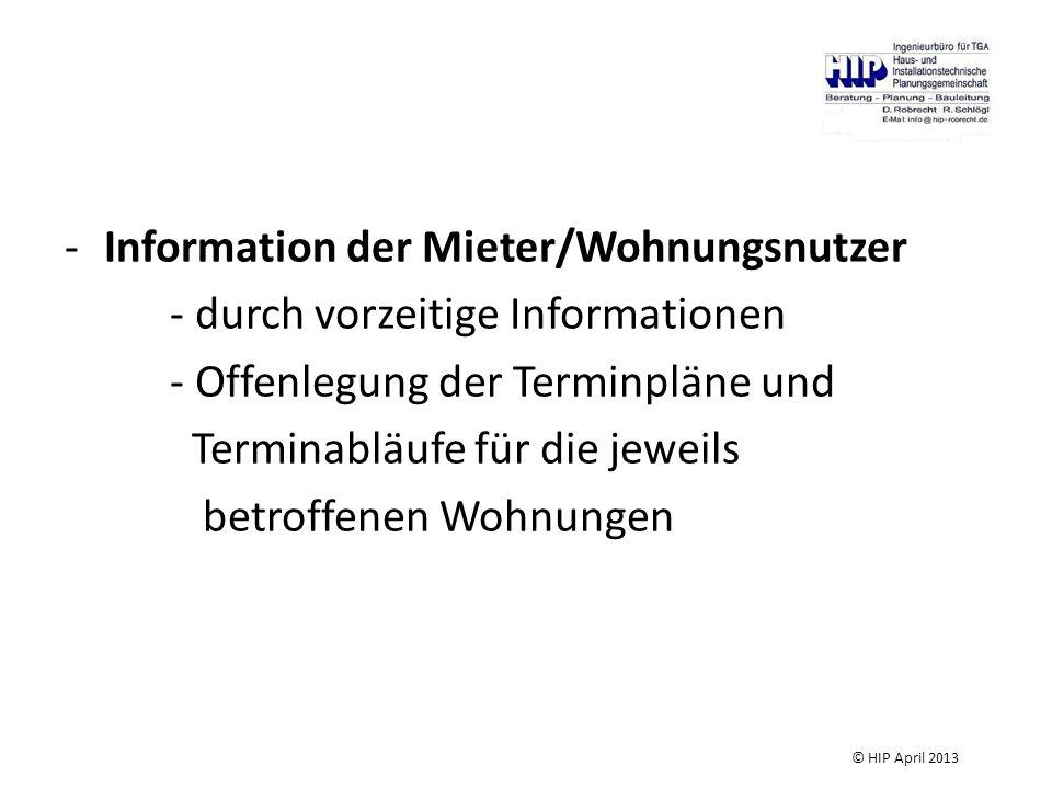 -Information der Mieter/Wohnungsnutzer - durch vorzeitige Informationen - Offenlegung der Terminpläne und Terminabläufe für die jeweils betroffenen Wohnungen © HIP April 2013