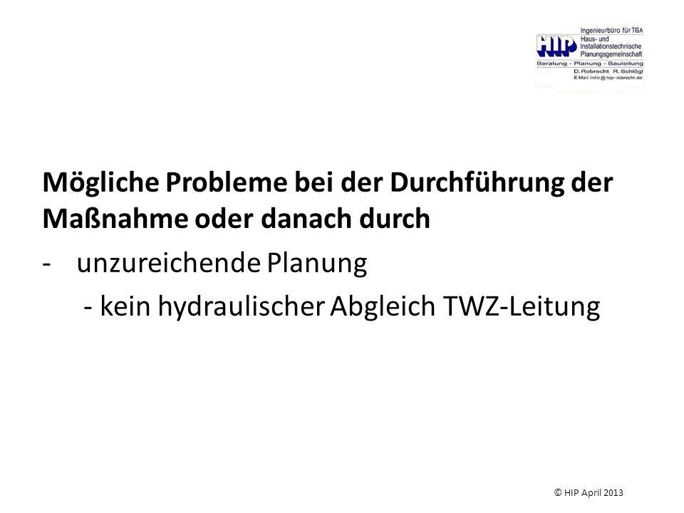 Mögliche Probleme bei der Durchführung der Maßnahme oder danach durch -unzureichende Planung - kein hydraulischer Abgleich TWZ-Leitung © HIP April 2013