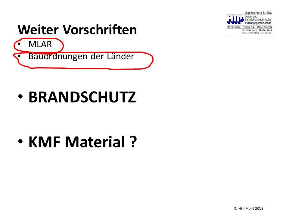 Weiter Vorschriften MLAR Bauordnungen der Länder BRANDSCHUTZ KMF Material ? © HIP April 2013