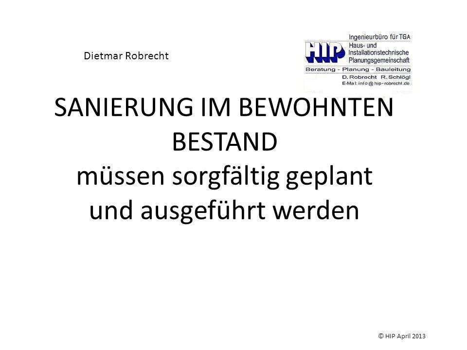 SANIERUNG IM BEWOHNTEN BESTAND müssen sorgfältig geplant und ausgeführt werden Dietmar Robrecht © HIP April 2013