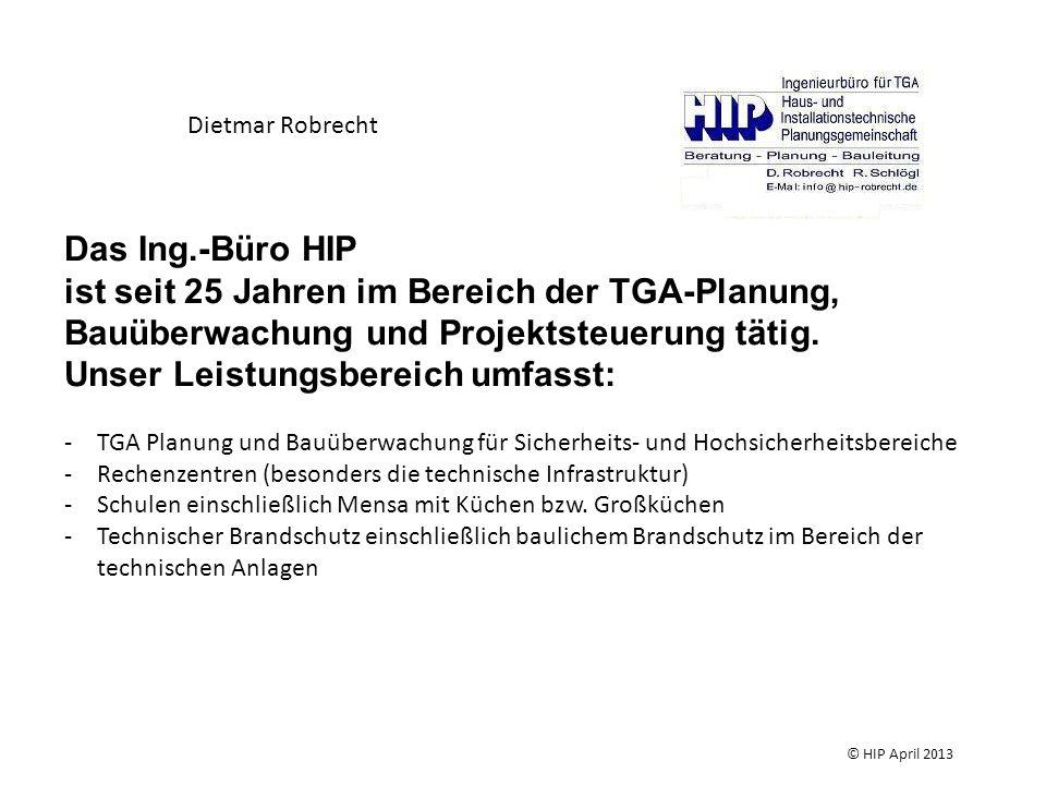 Dietmar Robrecht Das Ing.-Büro HIP ist seit 25 Jahren im Bereich der TGA-Planung, Bauüberwachung und Projektsteuerung tätig. Unser Leistungsbereich um