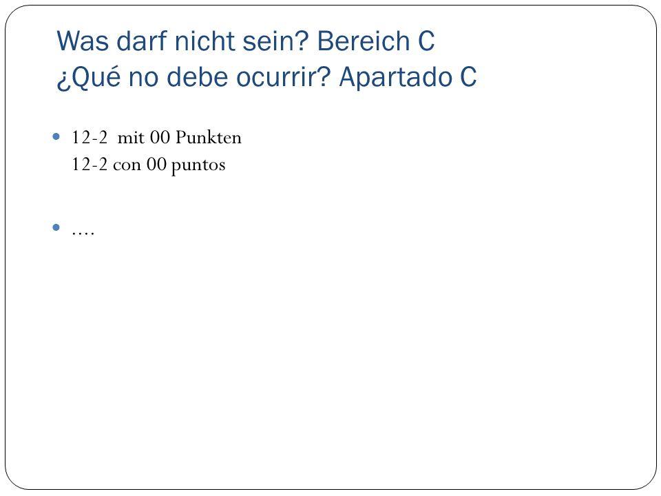 Was darf nicht sein? Bereich C ¿Qué no debe ocurrir? Apartado C 12-2 mit 00 Punkten 12-2 con 00 puntos....