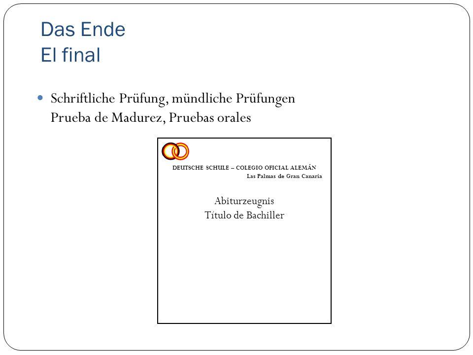Das Ende El final Schriftliche Prüfung, mündliche Prüfungen Prueba de Madurez, Pruebas orales DEUTSCHE SCHULE – COLEGIO OFICIAL ALEMÁN Las Palmas de Gran Canaria Abiturzeugnis Título de Bachiller