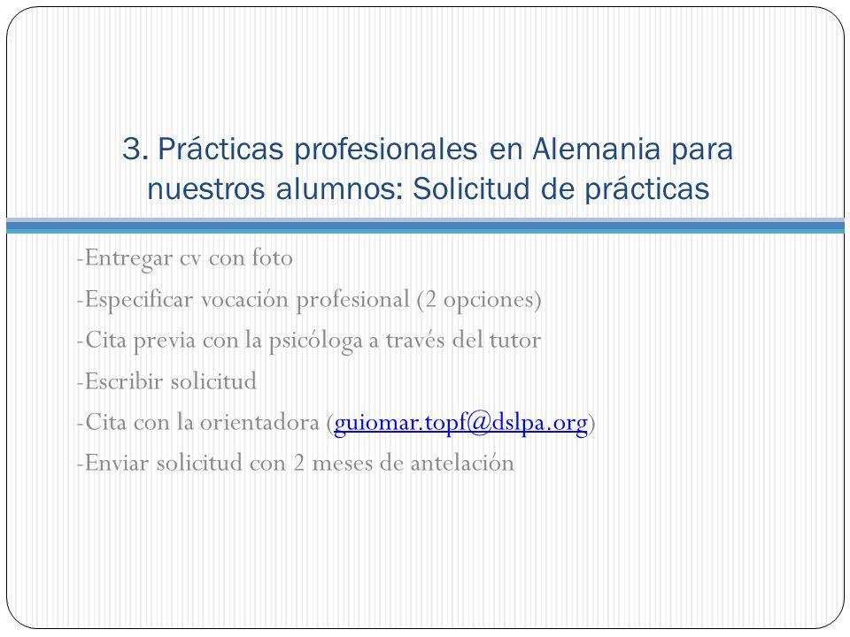 3. Prácticas profesionales en Alemania para nuestros alumnos: Solicitud de prácticas -Entregar cv con foto -Especificar vocación profesional (2 opcion