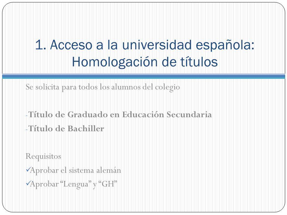 1. Acceso a la universidad española: Homologación de títulos Se solicita para todos los alumnos del colegio - Título de Graduado en Educación Secundar