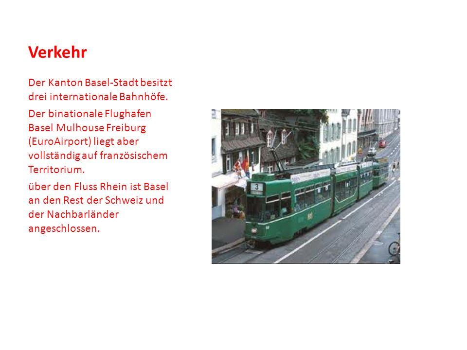 Verkehr Der Kanton Basel-Stadt besitzt drei internationale Bahnhöfe. Der binationale Flughafen Basel Mulhouse Freiburg (EuroAirport) liegt aber vollst