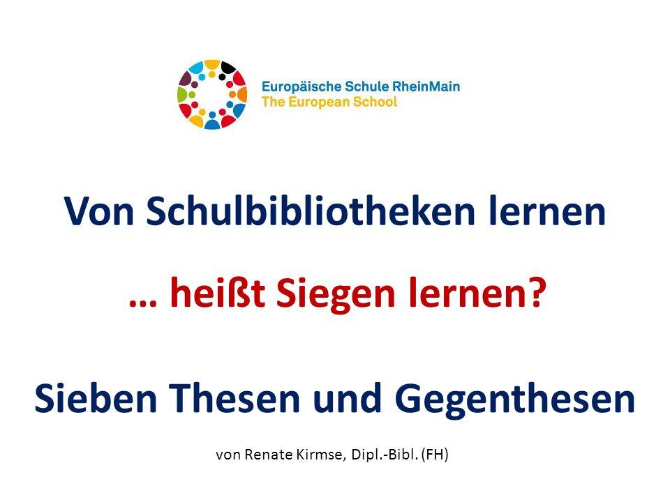 Von Schulbibliotheken lernen … heißt Siegen lernen? Sieben Thesen und Gegenthesen von Renate Kirmse, Dipl.-Bibl. (FH)