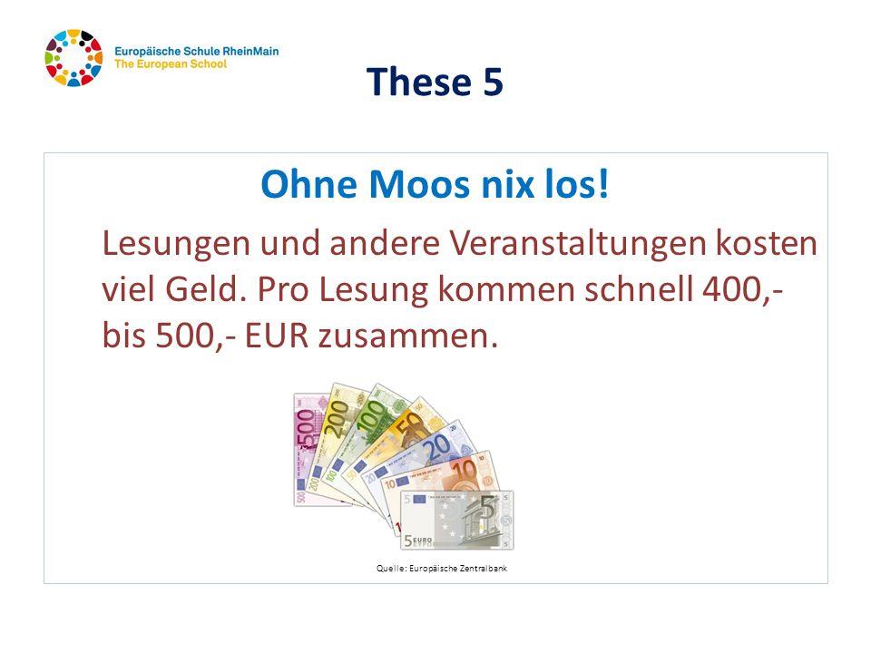 These 5 Ohne Moos nix los! Lesungen und andere Veranstaltungen kosten viel Geld. Pro Lesung kommen schnell 400,- bis 500,- EUR zusammen. Quelle: Europ