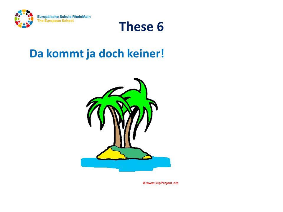 These 6 Da kommt ja doch keiner!