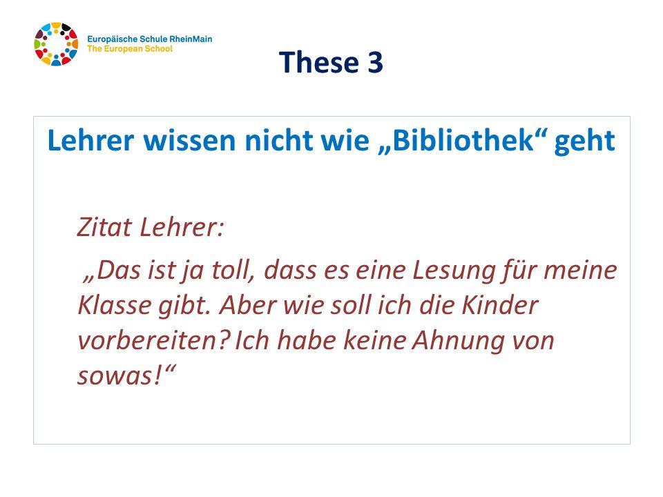 These 3 Lehrer wissen nicht wie Bibliothek geht Zitat Lehrer: Das ist ja toll, dass es eine Lesung für meine Klasse gibt. Aber wie soll ich die Kinder