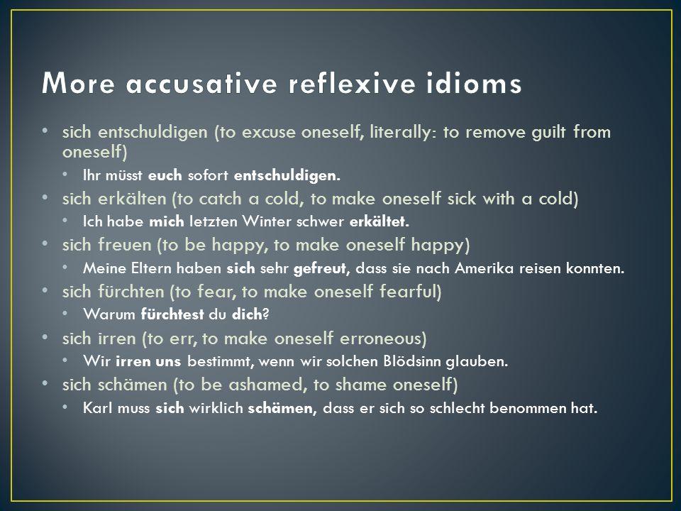 sich entschuldigen (to excuse oneself, literally: to remove guilt from oneself) Ihr müsst euch sofort entschuldigen.
