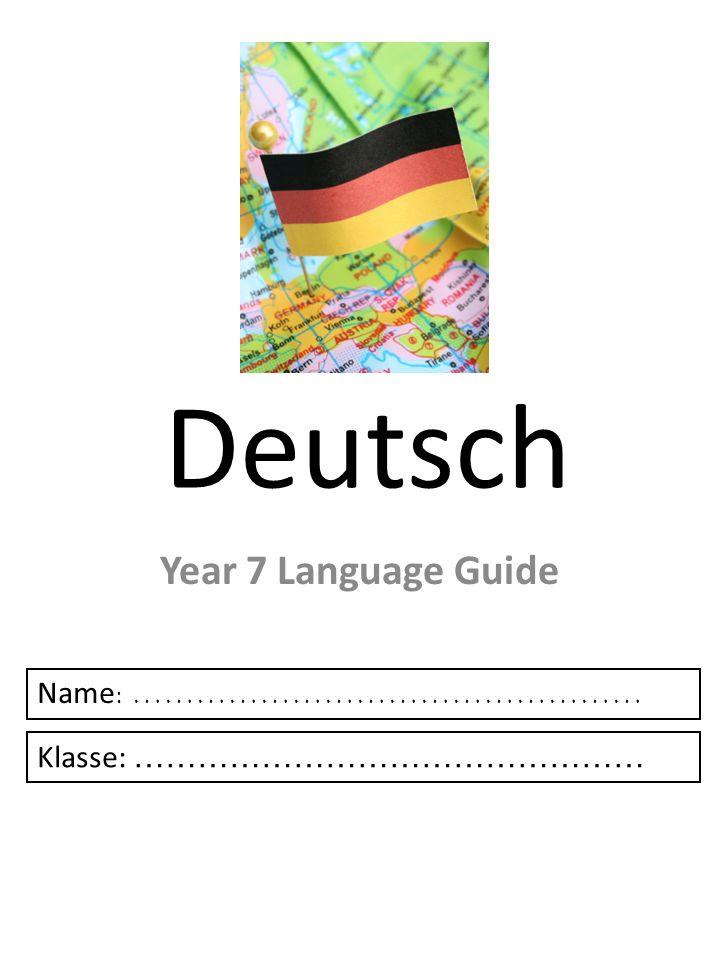 Deutsch Year 7 Language Guide Name : ………………………………………… Klasse: …………………………………………