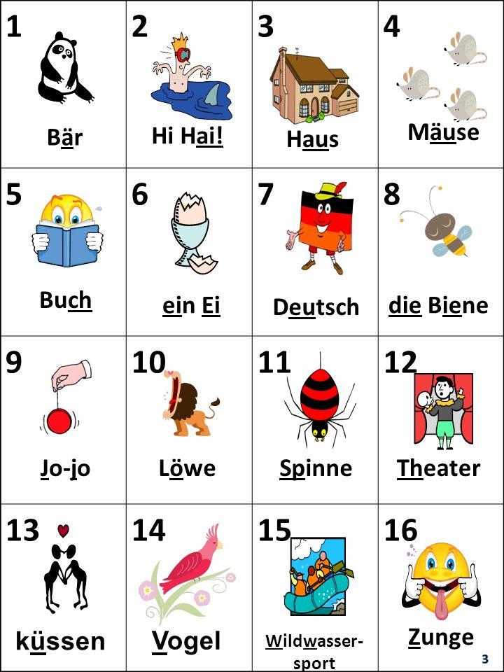 1234 5678 9101112 13141516 BärBär Buch Deutsch die Biene Löwe küssen Vogel Wildwasser- sport Zunge Mäuse Hi Hai! ein Ei Theater Haus SpinneJo-jo