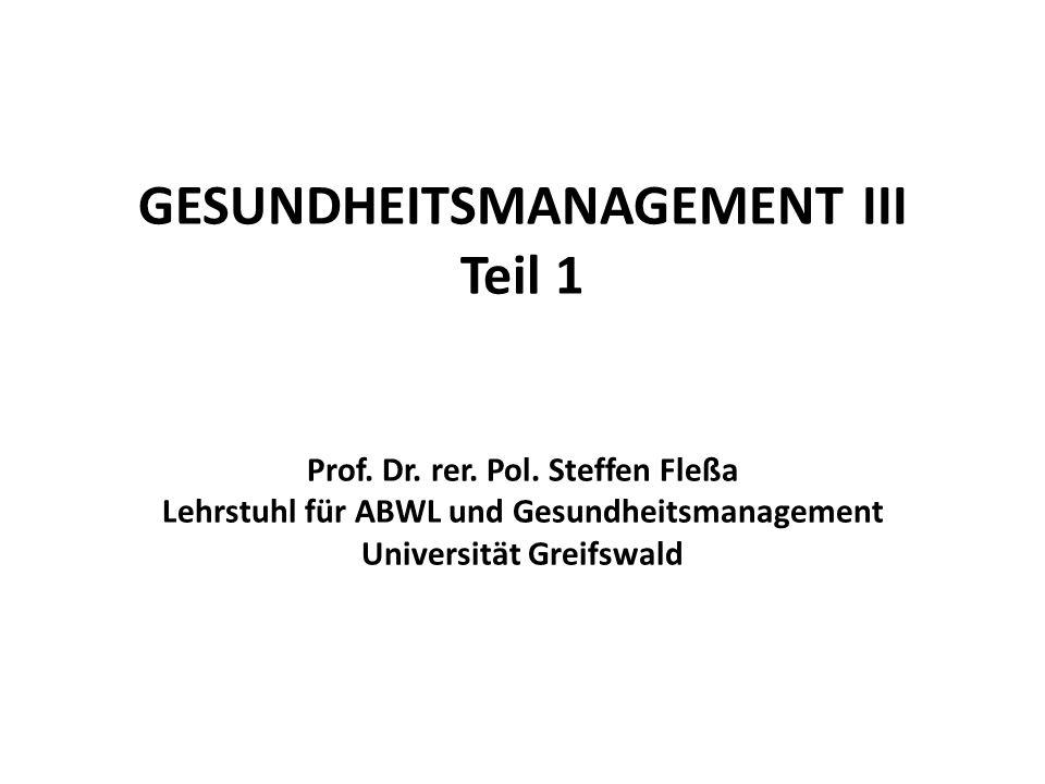 GESUNDHEITSMANAGEMENT III Teil 1 Prof. Dr. rer. Pol. Steffen Fleßa Lehrstuhl für ABWL und Gesundheitsmanagement Universität Greifswald