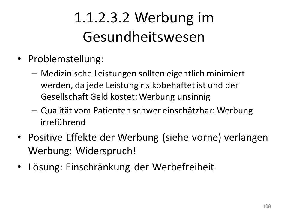 1.1.2.3.2 Werbung im Gesundheitswesen Problemstellung: – Medizinische Leistungen sollten eigentlich minimiert werden, da jede Leistung risikobehaftet