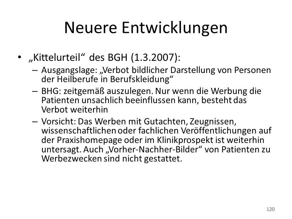 Neuere Entwicklungen Kittelurteil des BGH (1.3.2007): – Ausgangslage: Verbot bildlicher Darstellung von Personen der Heilberufe in Berufskleidung – BH