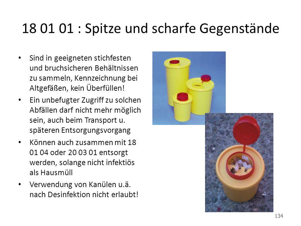 18 01 01 : Spitze und scharfe Gegenstände Sind in geeigneten stichfesten und bruchsicheren Behältnissen zu sammeln, Kennzeichnung bei Altgefäßen, kein