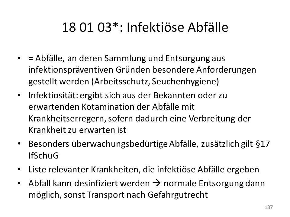 18 01 03*: Infektiöse Abfälle = Abfälle, an deren Sammlung und Entsorgung aus infektionspräventiven Gründen besondere Anforderungen gestellt werden (A