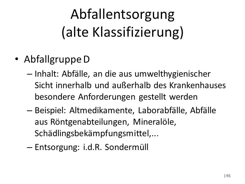 Abfallentsorgung (alte Klassifizierung) Abfallgruppe D – Inhalt: Abfälle, an die aus umwelthygienischer Sicht innerhalb und außerhalb des Krankenhause