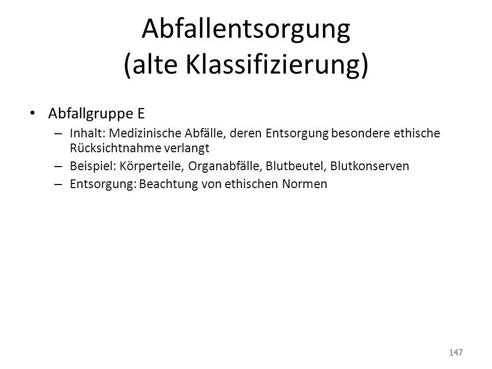 Abfallentsorgung (alte Klassifizierung) Abfallgruppe E – Inhalt: Medizinische Abfälle, deren Entsorgung besondere ethische Rücksichtnahme verlangt – B