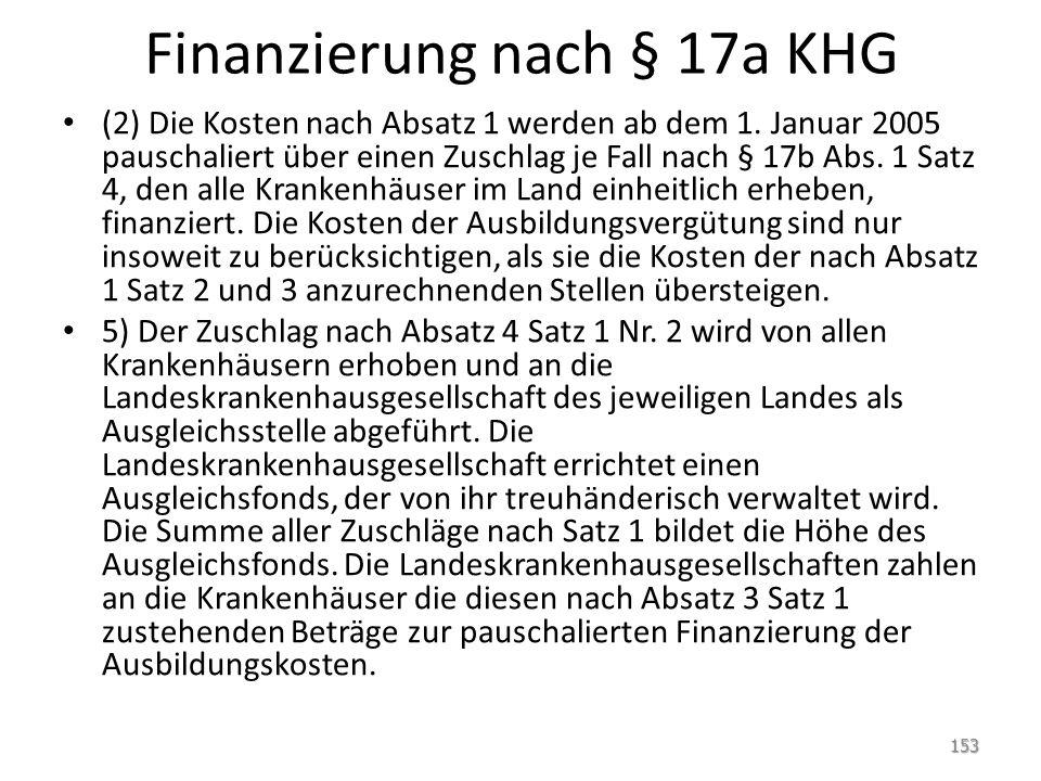 Finanzierung nach § 17a KHG (2) Die Kosten nach Absatz 1 werden ab dem 1. Januar 2005 pauschaliert über einen Zuschlag je Fall nach § 17b Abs. 1 Satz