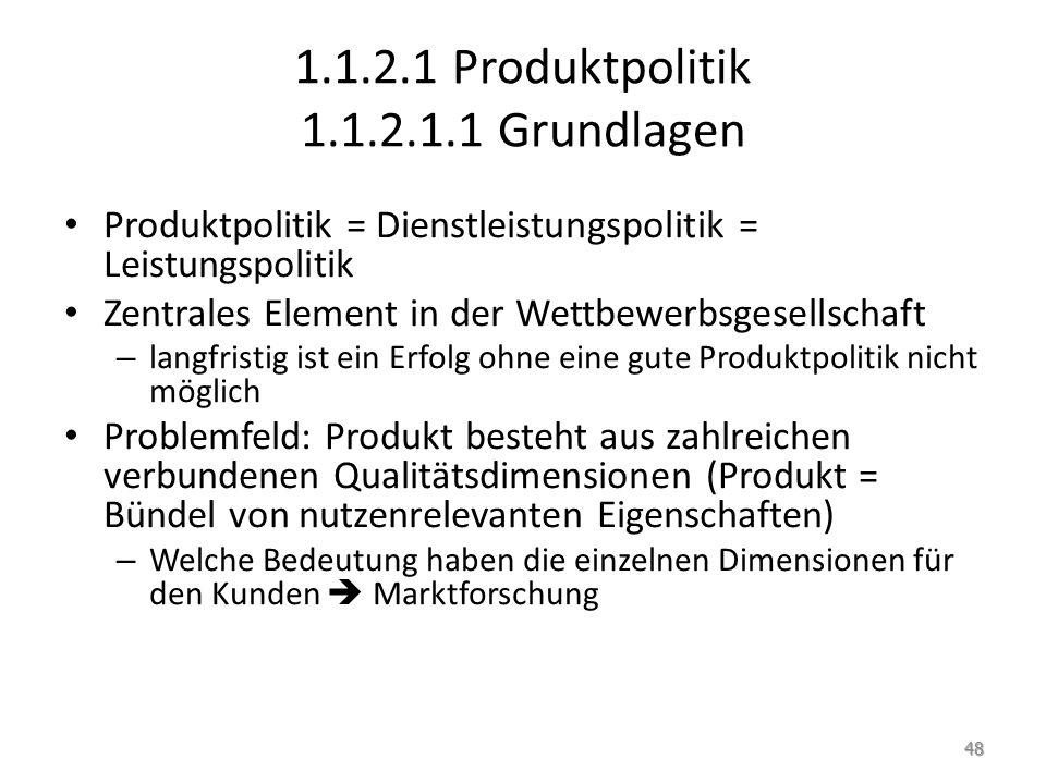 1.1.2.1 Produktpolitik 1.1.2.1.1 Grundlagen Produktpolitik = Dienstleistungspolitik = Leistungspolitik Zentrales Element in der Wettbewerbsgesellschaf