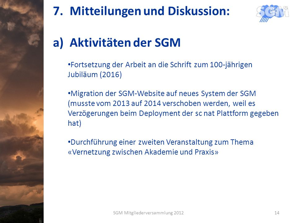 7.Mitteilungen und Diskussion: a)Aktivitäten der SGM Fortsetzung der Arbeit an die Schrift zum 100-jährigen Jubiläum (2016) Migration der SGM-Website