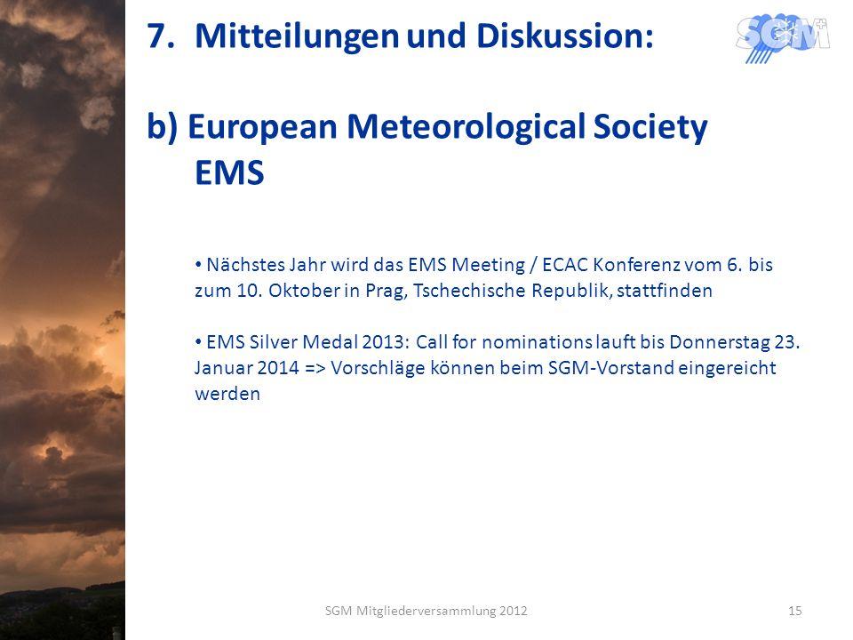 7.Mitteilungen und Diskussion: b) European Meteorological Society EMS Nächstes Jahr wird das EMS Meeting / ECAC Konferenz vom 6. bis zum 10. Oktober i
