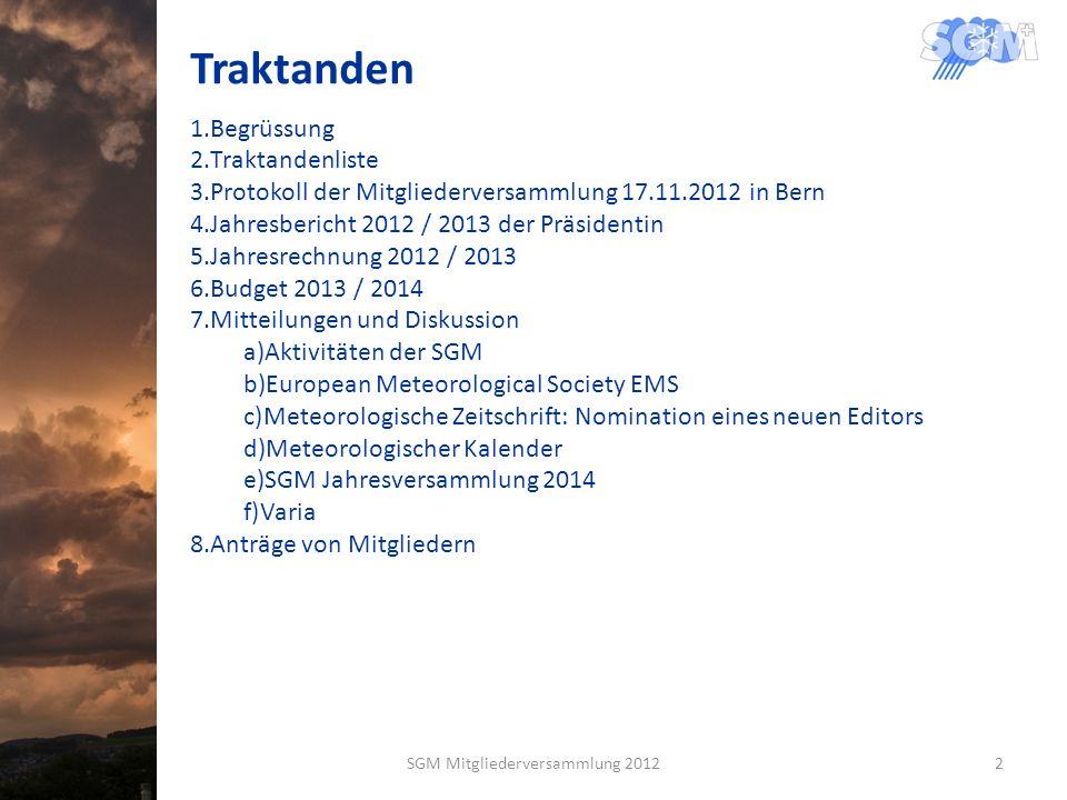Traktanden 1.Begrüssung 2.Traktandenliste 3.Protokoll der Mitgliederversammlung 17.11.2012 in Bern 4.Jahresbericht 2012 / 2013 der Präsidentin 5.Jahre