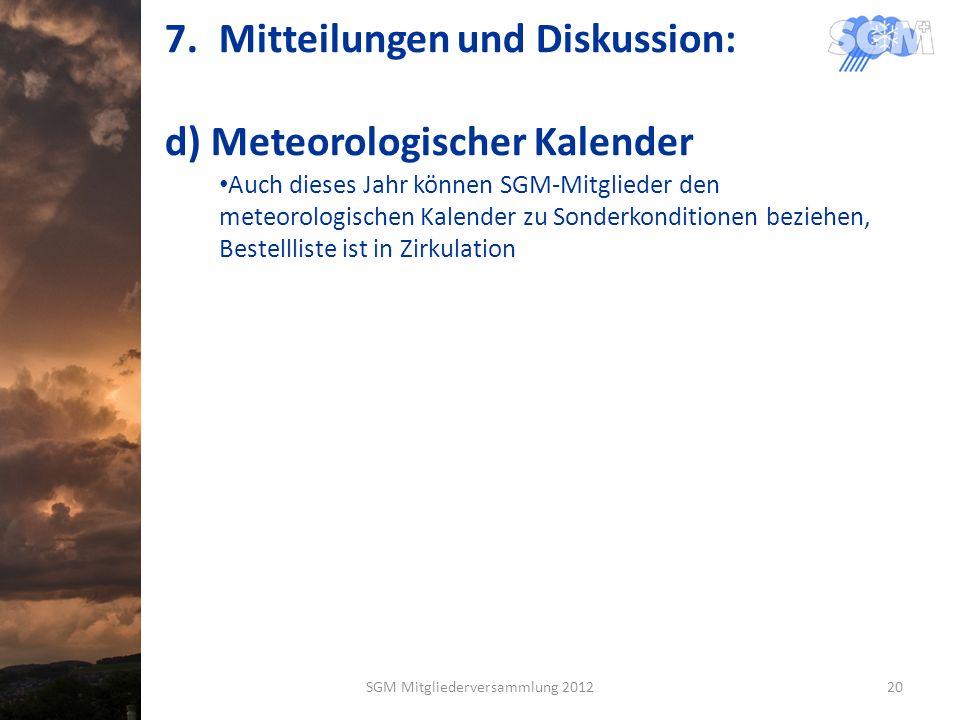 7.Mitteilungen und Diskussion: d) Meteorologischer Kalender Auch dieses Jahr können SGM-Mitglieder den meteorologischen Kalender zu Sonderkonditionen beziehen, Bestellliste ist in Zirkulation SGM Mitgliederversammlung 201220