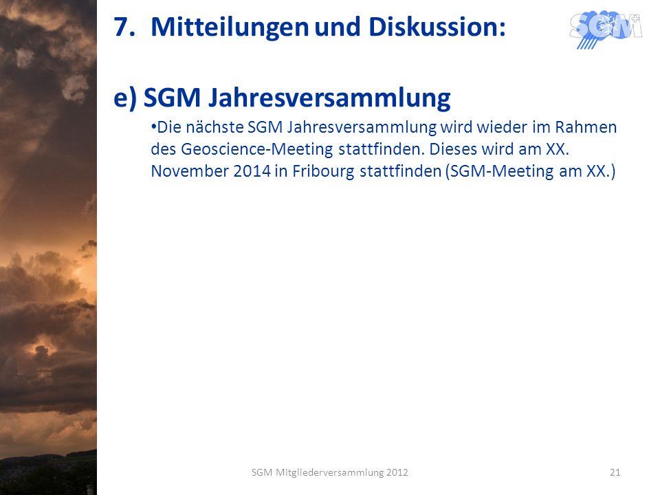 7.Mitteilungen und Diskussion: e) SGM Jahresversammlung Die nächste SGM Jahresversammlung wird wieder im Rahmen des Geoscience-Meeting stattfinden.