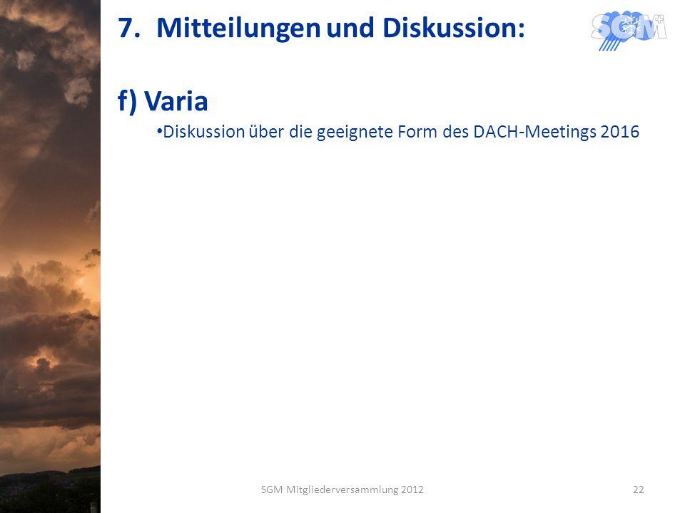 7.Mitteilungen und Diskussion: f) Varia Diskussion über die geeignete Form des DACH-Meetings 2016 SGM Mitgliederversammlung 201222