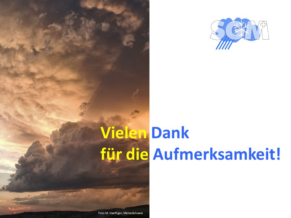 Foto M. Haefliger, MeteoSchweiz Vielen Dank für die Aufmerksamkeit!