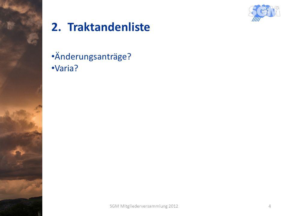 2.Traktandenliste Änderungsanträge? Varia? SGM Mitgliederversammlung 20124