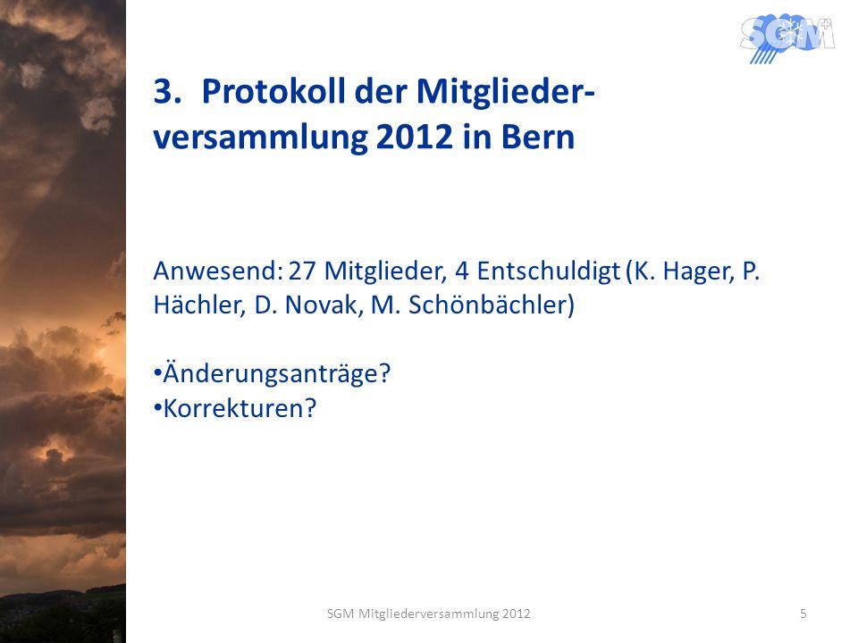 3.Protokoll der Mitglieder- versammlung 2012 in Bern Anwesend: 27 Mitglieder, 4 Entschuldigt (K. Hager, P. Hächler, D. Novak, M. Schönbächler) Änderun