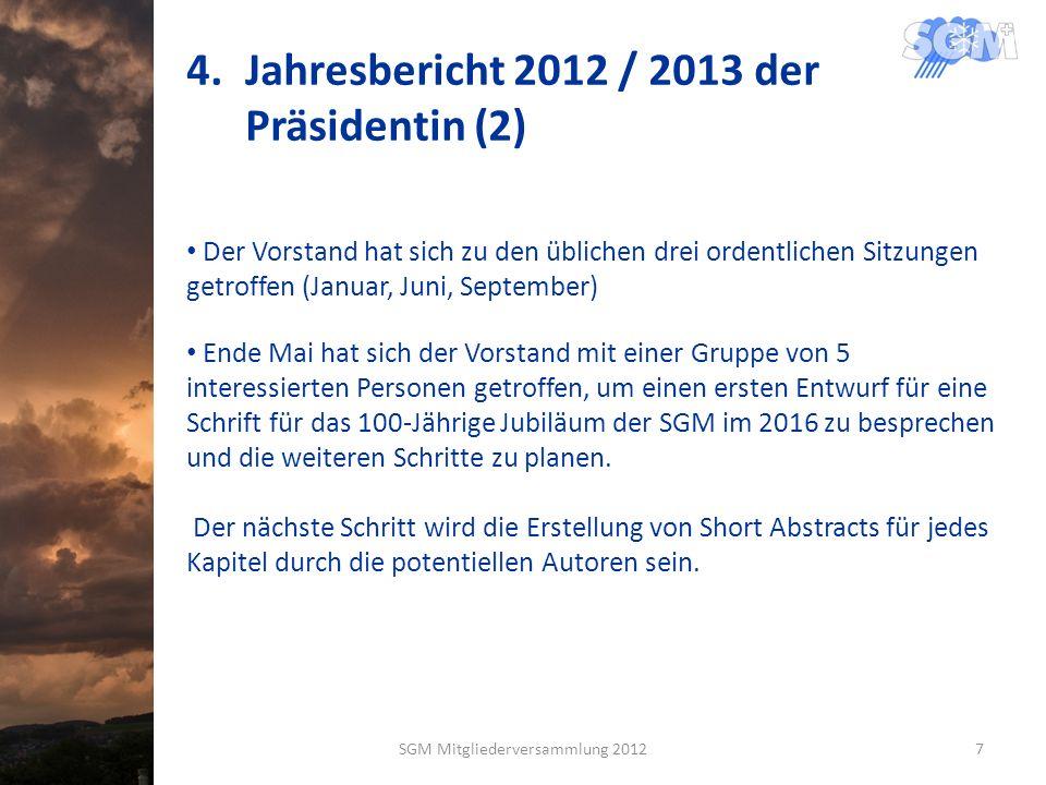 4.Jahresbericht 2012 / 2013 der Präsidentin (2) Der Vorstand hat sich zu den üblichen drei ordentlichen Sitzungen getroffen (Januar, Juni, September)