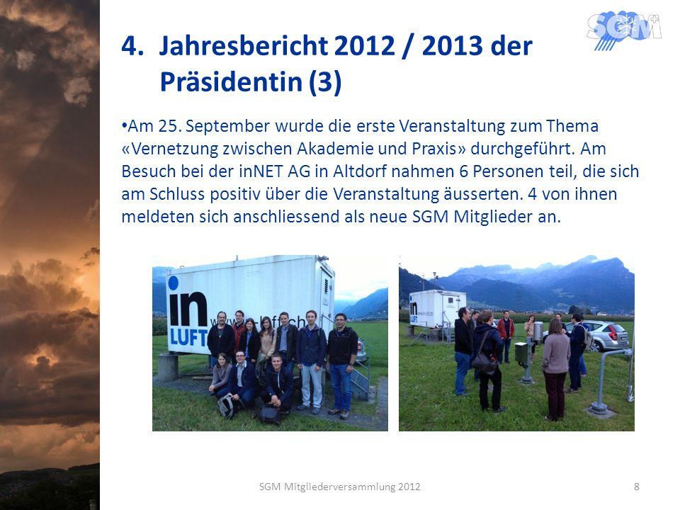 4.Jahresbericht 2012 / 2013 der Präsidentin (3) Am 25. September wurde die erste Veranstaltung zum Thema «Vernetzung zwischen Akademie und Praxis» dur
