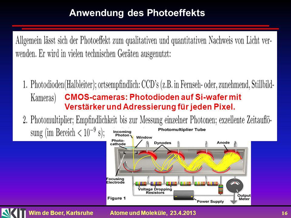 Wim de Boer, Karlsruhe Atome und Moleküle, 23.4.2013 16 Anwendung des Photoeffekts CMOS-cameras: Photodioden auf Si-wafer mit Verstärker und Adressier