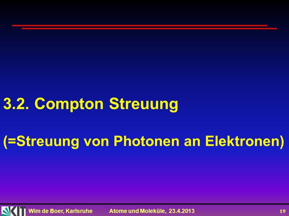 Wim de Boer, Karlsruhe Atome und Moleküle, 23.4.2013 19 3.2. Compton Streuung (=Streuung von Photonen an Elektronen)