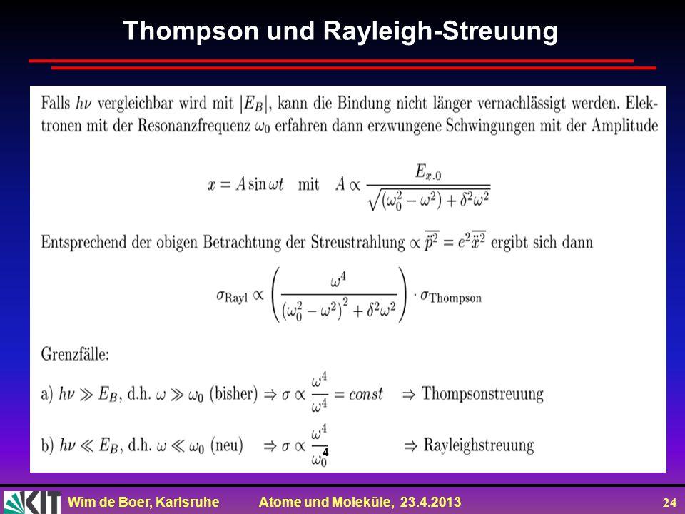 Wim de Boer, Karlsruhe Atome und Moleküle, 23.4.2013 24 Thompson und Rayleigh-Streuung 4