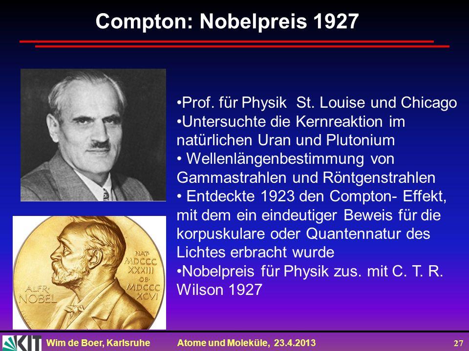 Wim de Boer, Karlsruhe Atome und Moleküle, 23.4.2013 27 Prof. für Physik St. Louise und Chicago Untersuchte die Kernreaktion im natürlichen Uran und P