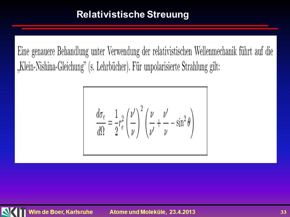 Wim de Boer, Karlsruhe Atome und Moleküle, 23.4.2013 33 Relativistische Streuung