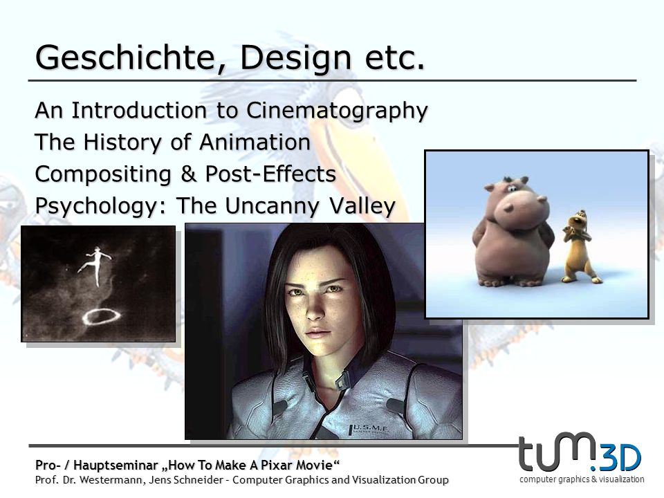 computer graphics & visualization Pro- / Hauptseminar How To Make A Pixar Movie Prof. Dr. Westermann, Jens Schneider – Computer Graphics and Visualiza