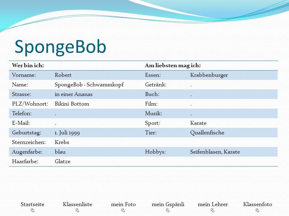 SpongeBob Wer bin ich:Am liebsten mag ich: Vorname:RobertEssen:Krabbenburger Name:SpongeBob - SchwammkopfGetränk:.