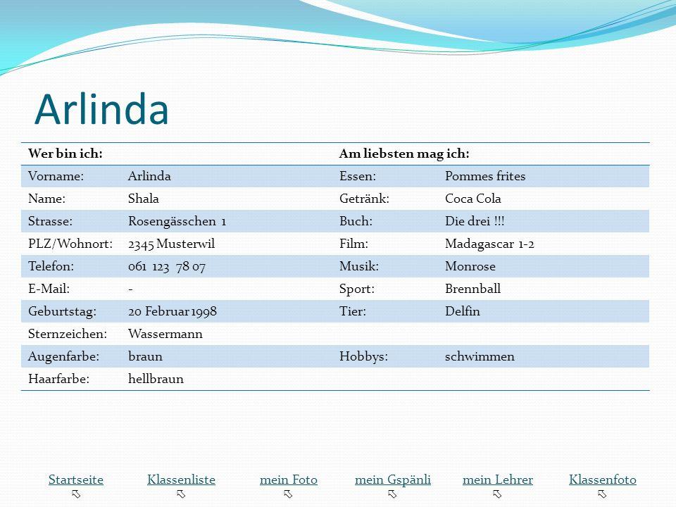 Arlinda Wer bin ich:Am liebsten mag ich: Vorname:ArlindaEssen:Pommes frites Name:ShalaGetränk:Coca Cola Strasse:Rosengässchen 1Buch:Die drei !!.
